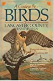 A Guide To The Birds Of Lancaster County, Pennsylvania