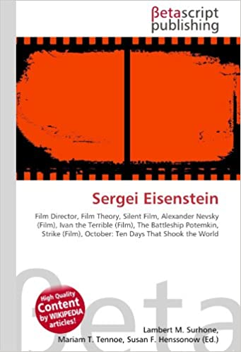 Sergei Eisenstein: Film Director, Film Theory, Silent Film, Alexander Nevsky (Film), Ivan the Terrible (Film), The Battleship Potemkin, Strike (Film), October: Ten Days That Shook the World