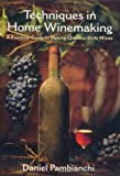 Techniques in Home Winemaking, Daniel Pambianchi, 1550651277