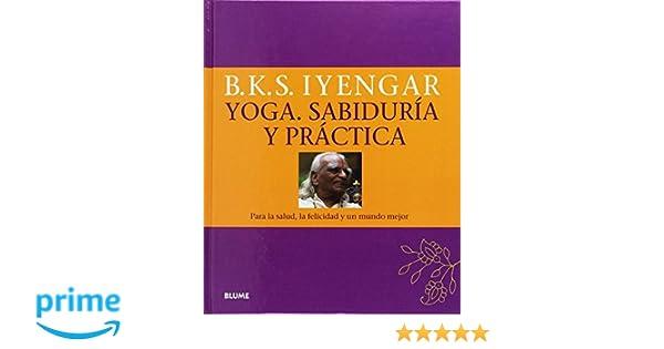 Yoga. Sabiduría y práctica: Amazon.es: B.K.S. Iyengar ...