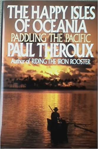 The Happy Isles Of Oceania Paddling The Pacific By Paul Theroux