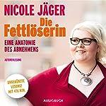 Die Fettlöserin: Eine Anatomie des Abnehmens | Nicole Jäger