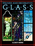 Stained and Decorative Glass, Elizabeth Ann Morris, 0785811753