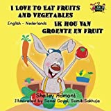 I Love to Eat Fruits and Vegetables Ik hou van groente en fruit (english dutch bilingual, dutch kids books): dutch childrens books, dutch baby book
