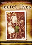 Secret Lives - Hidden Children and Their Rescuers During WWII