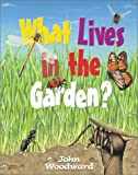 What Lives in the Garden?, John Woodward, 0764121081