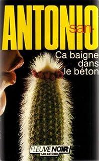 Ca baigne dans le béton : ou L'infernale tragédie : roman tout ce qu'il y a de policier et je dirais même policier, San-Antonio