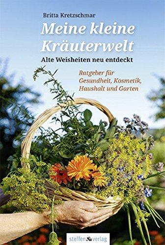 Meine kleine Kräuterwelt: Alte Weisheiten neu entdeckt - Ratgeber für Gesundheit, Kosmetik, Haushalt und Garten