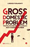 Gross Domestic Problem: The Politics Behind the World's Most Powerful Number (Economic Controversies)