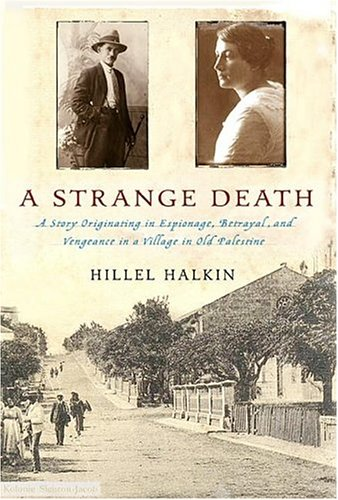 Read Online A Strange Death: A Story Originating in Espionage, Betrayal, and Vengeance in a Village in Old Palestine pdf epub