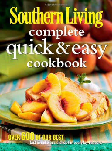 Download Southern Living Complete Quick & Easy Cookbook (Southern Living (Hardcover Oxmoor)) PDF