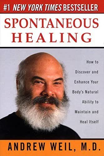 Spontaneous Healing: How to Discover and Enhance Your Body's Natural Ability to Maintain and Heal Itself by Andrew Weil (1996-04-23)