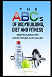 The ABC's of Bodybuilding, Diet and Fitness: Bodybuilding - Best Reviews Guide