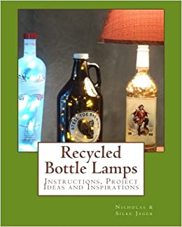 Recycled Bottle Lamps: Instructions, Project Ideas And Inspirations:  Recycled Bottle Lamps: Instructions, Project Ideas And Inspirations:  Nicholas Jager, ...