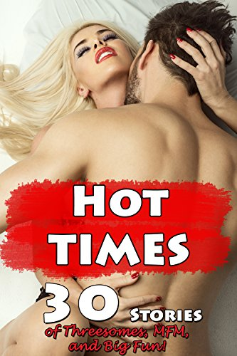 Hot Times (30 Stories of Threesomes, MFM, and Big Fun!)
