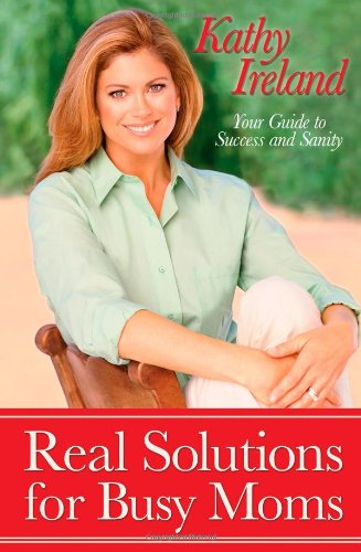 Real Solutions for Busy Moms: Your Guide to Success and Sanity ebook