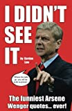 I Didn't See It: The funniest Arsene Wenger quotes. ever!