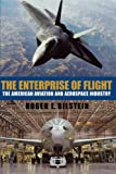 The Enterprise of Flight: The American Aviation and Aerospace Industry (Smithsonian History of Aviation and Spaceflight Series)