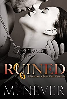 Ruined: (A Decadence after Dark Epilogue) by [Never, M.]
