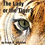 The Lady or the Tiger?  | Frank R. Stockton
