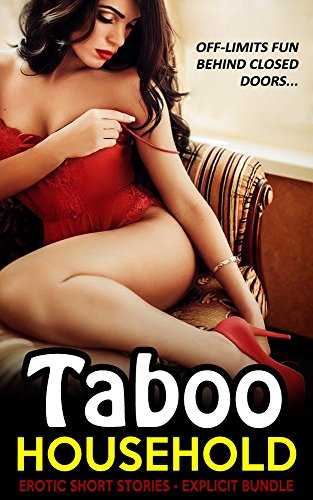 TABOO HOUSEHOLD: Erotic Short Stories - Explicit Bundle (Taboo Erotic Short Stories)