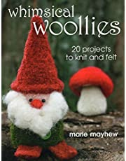 Whimsical Woollies: 20 Projects to Knit and Felt