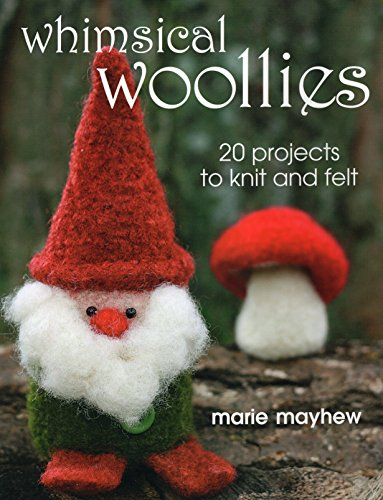 Whimsical Woollies: 20 Projects to Knit and Felt by Stackpole Books