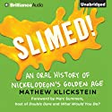 Slimed!: An Oral History of Nickelodeon's Golden Age Audiobook by Mathew Klickstein Narrated by Nick Podehl