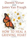 How to Heal a Grieving Heart, Doreen Virtue and James Van Praagh, 1401943365