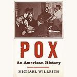 Pox: An American History   Michael Willrich