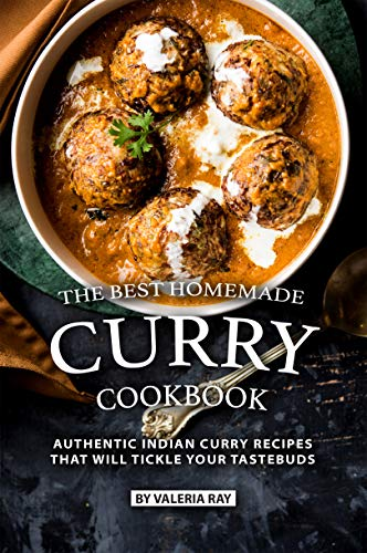 The Best Homemade Curry Cookbook: Authentic Indian Curry Recipes That Will Tickle Your ()