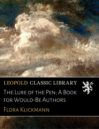 Read Online The Lure of the Pen; A Book for Would-Be Authors pdf epub