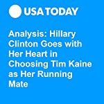 Analysis: Hillary Clinton Goes with Her Heart in Choosing Tim Kaine as Her Running Mate | Susan Page
