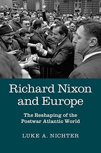 Download Richard Nixon and Europe: The Reshaping of the Postwar Atlantic World Pdf