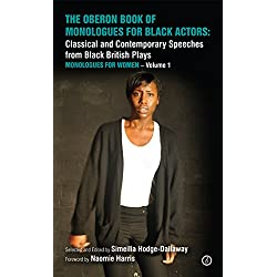 The Oberon Book of Monologues for Black Actors: Classical and Contemporary Speeches from Black British Plays: Monologues for Women – Volume 1 (Oberon Modern Plays)