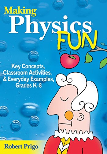 Making Physics Fun: Key Concepts, Classroom Activities, and Everyday Examples, Grades K-8 (NULL)