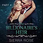 The Billionaire's Heir: Taming the Bad Boy Billionaire, Book 4 | Sierra Rose