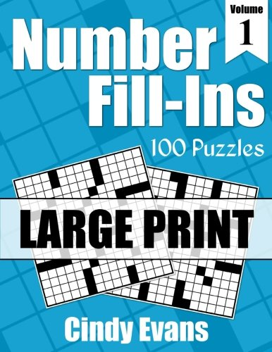 Number Fill-Ins in LARGE PRINT, Volume 1: 100 Large Print Fun Crossword-style Fill-In Puzzles With Numbers Instead of Words (Number Puzzle Fun)