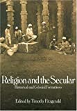 Religion and the Secular : Historical and Colonial Formations, Fitzgerald, Timothy, 1845532678