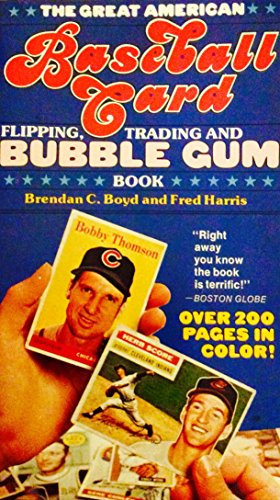 The Great American Baseball Card Flipping, Trading And Bubblegum Book: