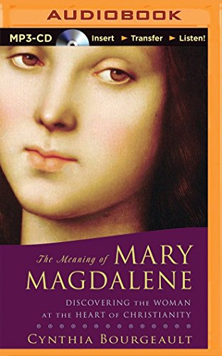 The Meaning of Mary Magdalene: Discovering the Woman at the Heart of Christianity by Audible Studios on Brilliance Audio