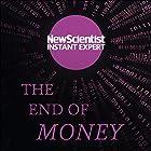 The End of Money: The Story of Bitcoin, Cryptocurrencies and the Blockchain Revolution Hörbuch von  New Scientist Gesprochen von: Mark Elstob