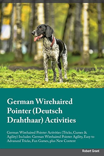 German Wirehaired Pointer Deutsch Drahthaar Activities German Wirehaired Pointer Activities (Tricks, Games & Agility) Includes: German Wirehaired ... Advanced Tricks, Fun Games, plus New Content (New German Wirehaired Pointer)