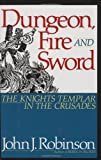 Front cover for the book Dungeon, Fire and Sword: The Knights Templar in the Crusades by John J. Robinson