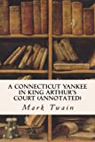 A CONNECTICUT YANKEE IN KING ARTHUR'S COURT (annotated)