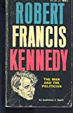 Robert Francis Kennedy;: The Man And The Politician,