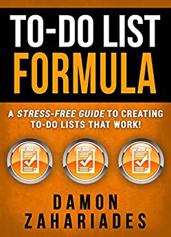 To-Do List Formula: A Stress-Free Guide To Creating To-Do Lists That Work! by [Zahariades, Damon]