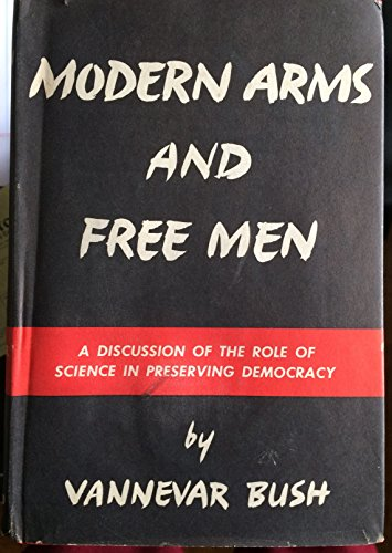 Modern Arms and Free Men: A Discussion of the Role of Science in Preserving Democracy by Vannevar Bush