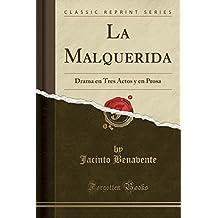 La Malquerida: Drama en Tres Actos y en Prosa (Classic Reprint) (Spanish Edition)