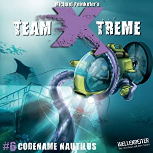 Codename Nautilus (Team X-Treme 6) Hörspiel